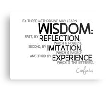 wisdom: reflection, imitation, experience - confucius Metal Print