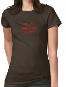 Will Eat Brains for Brains Womens Fitted T-Shirt