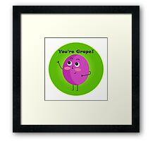 You're Grape! Framed Print