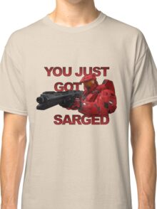 You just got Sarged - Sarge - Red vs Blue Classic T-Shirt