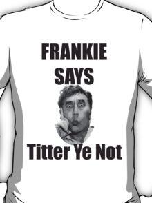 Frankie Says Titter Ye Not T-Shirt