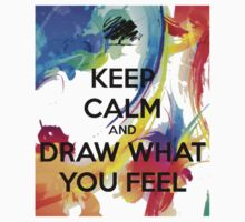 Keep Calm And Draw What You Feel  by Pokerus