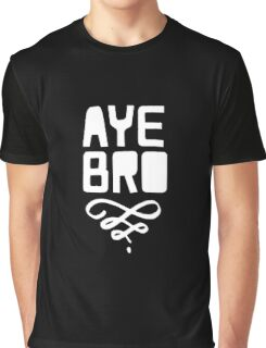 Aye Bro Graphic T-Shirt