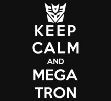Keep Calm Mega Tron by Pokerus