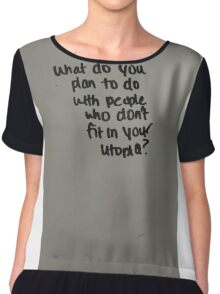 What do you plan to do with people who don't fit your utopia ? Chiffon Top
