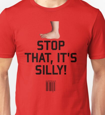 Stop That, it's Silly! Unisex T-Shirt