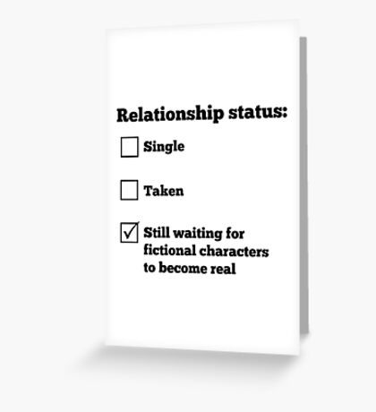 Relationship status: Still waiting for fictional characters to become real Greeting Card