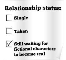 Relationship status: Still waiting for fictional characters to become real Poster