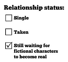 Relationship status: Still waiting for fictional characters to become real Photographic Print