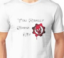 You really grind my Gears (Of War) Unisex T-Shirt