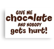 Give me chocolate and nobody gets hurt Canvas Print