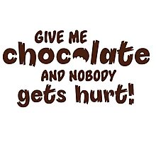 Give me chocolate and nobody gets hurt Photographic Print