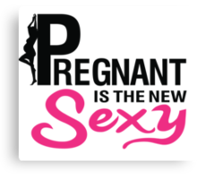 Pregnant is the new sexy Canvas Print