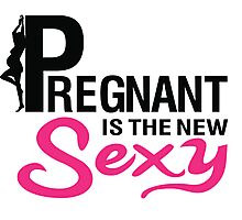 Pregnant is the new sexy Photographic Print