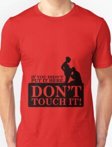 If you didn't put it here, don't touch it Unisex T-Shirt
