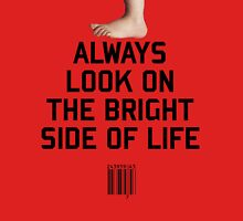 Always look on the Bright Side of life Unisex T-Shirt