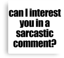 Sarcastic Comment Canvas Print