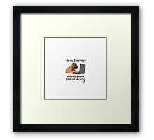 On the Internet, Nobody Knows You're a Dog Framed Print