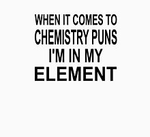When It Comes To Chemistry Puns I'm In My Element Unisex T-Shirt