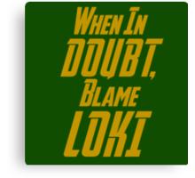 Blame Loki  Canvas Print