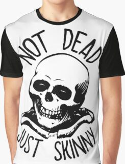 Not Dead, Just Skinny. Graphic T-Shirt