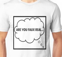 ARE YOU FAUX REAL Unisex T-Shirt