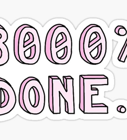 """3000% DONE"" funny tumblr sticker Sticker"