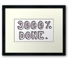 """3000% DONE"" funny tumblr sticker Framed Print"