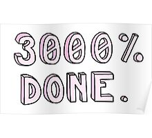 """3000% DONE"" funny tumblr sticker Poster"