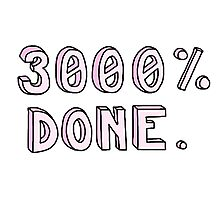 """""""3000% DONE"""" funny tumblr sticker Photographic Print"""