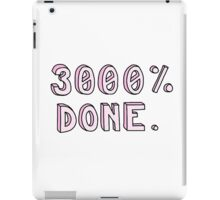 """3000% DONE"" funny tumblr sticker iPad Case/Skin"