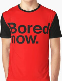 Bored Now Graphic T-Shirt