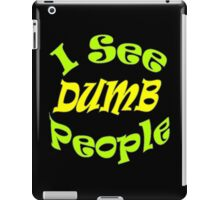 """I See Dumb People""  iPad Case/Skin"