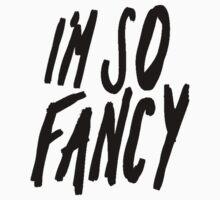 Im So Fancy [Black] by imjesuschrist