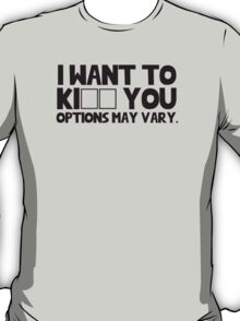I want to ki _ _ you. Options may vary. T-Shirt