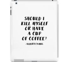 Should I Kill Myself or Have a Cup of Coffee? iPad Case/Skin