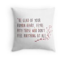 Be glad of your human heart Throw Pillow