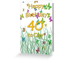 Happy Birthday 40 today Greeting Card
