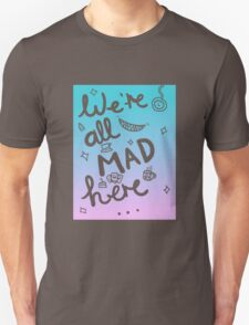 We're all mad here | Alice in Wonderland Unisex T-Shirt
