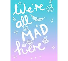 We're all mad here | Alice in Wonderland Photographic Print