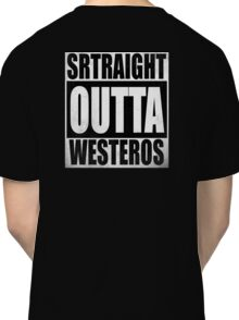 Game of Thrones - Straight OUTTA Westeros Classic T-Shirt