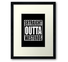 Game of Thrones - Straight OUTTA Westeros Framed Print