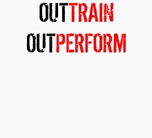 Out Train Out Perform Unisex T-Shirt