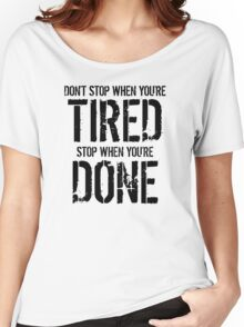 Stop When You're Done Women's Relaxed Fit T-Shirt