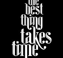 Best Thing Takes Time (black x white)  by soniaardelia
