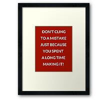 DON'T CLING TO A MISTAKE Framed Print