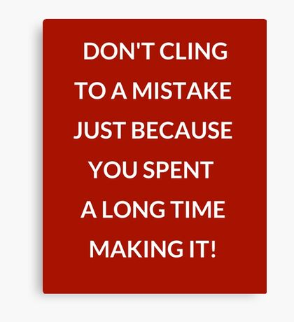 DON'T CLING TO A MISTAKE Canvas Print