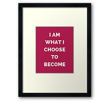 I AM WHAT I CHOOSE TO BECOME Framed Print