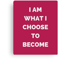 I AM WHAT I CHOOSE TO BECOME Canvas Print