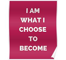 I AM WHAT I CHOOSE TO BECOME Poster
